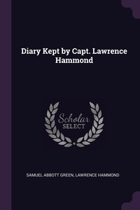 Diary Kept by Capt. Lawrence Hammond, Samuel Abbott Green, Lawrence Hammond обложка-превью
