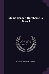 Music Reader, Numbers 1-5, Book 1, Frederic Herbert Ripley обложка-превью