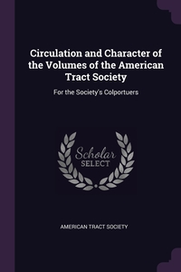 Circulation and Character of the Volumes of the American Tract Society: For the Society's Colportuers, American Tract Society обложка-превью
