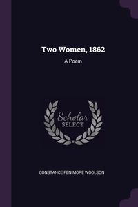 Two Women, 1862: A Poem, Constance Fenimore Woolson обложка-превью