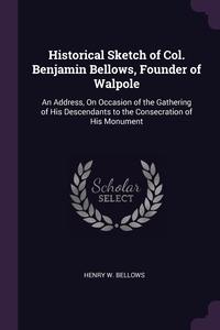 Книга под заказ: «Historical Sketch of Col. Benjamin Bellows, Founder of Walpole»