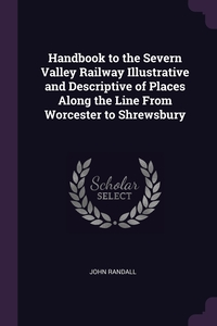 Handbook to the Severn Valley Railway Illustrative and Descriptive of Places Along the Line From Worcester to Shrewsbury, John Randall обложка-превью