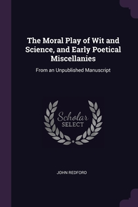 Книга под заказ: «The Moral Play of Wit and Science, and Early Poetical Miscellanies»