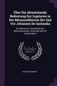 Книга под заказ: «Über Die Abweichende Bedeutung Der Ligaturen in Der Mensuraltheorie Der Zeit Vor Johannes De Garlandia»