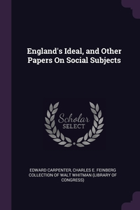 England's Ideal, and Other Papers On Social Subjects, Edward Carpenter, Charles E. Feinberg Collection Of Walt W обложка-превью