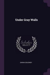 Under Gray Walls, Sarah Doudney обложка-превью