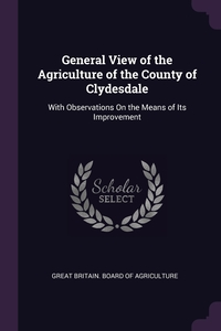 Книга под заказ: «General View of the Agriculture of the County of Clydesdale»