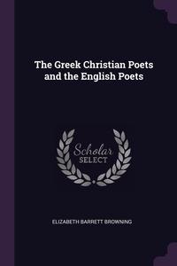 The Greek Christian Poets and the English Poets, Elizabeth Barrett Browning обложка-превью
