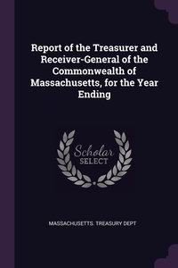 Книга под заказ: «Report of the Treasurer and Receiver-General of the Commonwealth of Massachusetts, for the Year Ending»