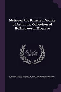 Notice of the Principal Works of Art in the Collection of Hollingworth Magniac, John Charles Robinson, Hollingworth Magniac обложка-превью