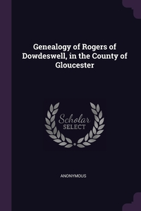 Книга под заказ: «Genealogy of Rogers of Dowdeswell, in the County of Gloucester»