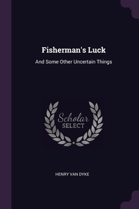 Fisherman's Luck: And Some Other Uncertain Things, Henry Van Dyke обложка-превью