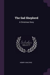 The Sad Shepherd: A Christmas Story, Henry Van Dyke обложка-превью