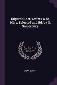 Edgar Quinet. Lettres À Sa Mère, Selected and Ed. by G. Saintsbury, Edgar Quinet обложка-превью