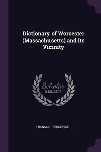 Dictionary of Worcester (Massachusetts) and Its Vicinity, Franklin Pierce Rice обложка-превью