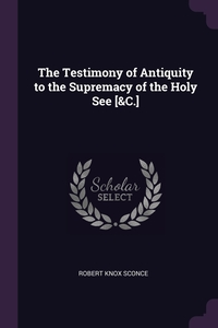 Книга под заказ: «The Testimony of Antiquity to the Supremacy of the Holy See [&C.]»