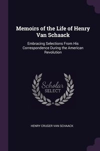 Книга под заказ: «Memoirs of the Life of Henry Van Schaack»