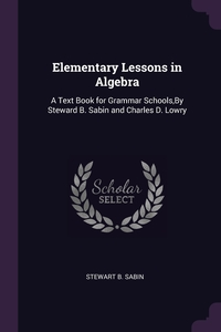 Книга под заказ: «Elementary Lessons in Algebra»