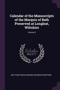 Книга под заказ: «Calendar of the Manuscripts of the Marquis of Bath Preserved at Longleat, Wiltshire; Volume II»