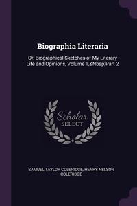 Biographia Literaria: Or, Biographical Sketches of My Literary Life and Opinions, Volume 1,&Nbsp;Part 2, Samuel Taylor Coleridge, Henry Nelson Coleridge обложка-превью