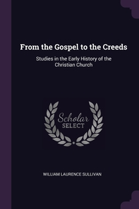 Книга под заказ: «From the Gospel to the Creeds»