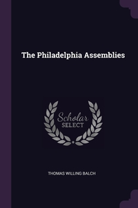 The Philadelphia Assemblies, Thomas Willing Balch обложка-превью