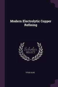 Книга под заказ: «Modern Electrolytic Copper Refining»