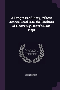 Книга под заказ: «A Progress of Piety, Whose Jesses Lead Into the Harbour of Heavenly Heart's Ease. Repr»