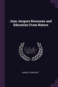 Jean Jacques Rousseau and Education From Nature, Gabriel Compayre обложка-превью