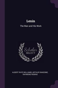 Lenin: The Man and His Work, Albert Rhys Williams, Arthur Ransome, Raymond Robins обложка-превью