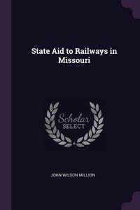 Книга под заказ: «State Aid to Railways in Missouri»