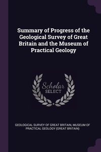 Summary of Progress of the Geological Survey of Great Britain and the Museum of Practical Geology, Geological Survey of Great Britain, Museum Of Practical Geology (Great Brita обложка-превью