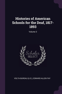 Книга под заказ: «Histories of American Schools for the Deaf, 1817-1893; Volume 3»