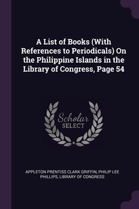 A List of Books (With References to Periodicals) On the Philippine Islands in the Library of Congress, Page 54, Appleton Prentiss Clark Griffin, Philip Lee Phillips, Library of Congress обложка-превью