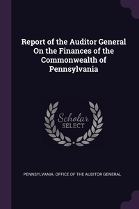 Книга под заказ: «Report of the Auditor General On the Finances of the Commonwealth of Pennsylvania»