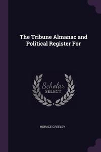 The Tribune Almanac and Political Register For, Horace Greeley обложка-превью