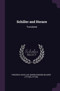 Schiller and Horace: Translated, Schiller Friedrich, Baron Edward Bulwer Lytton Lytton обложка-превью