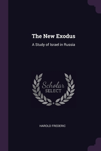 The New Exodus: A Study of Israel in Russia, Harold Frederic обложка-превью