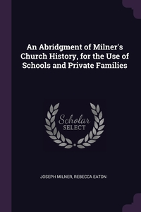 An Abridgment of Milner's Church History, for the Use of Schools and Private Families, Joseph Milner, Rebecca Eaton обложка-превью