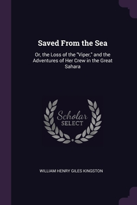Saved From the Sea: Or, the Loss of the 'Viper,' and the Adventures of Her Crew in the Great Sahara, William Henry Giles Kingston обложка-превью