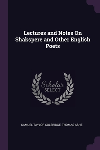 Lectures and Notes On Shakspere and Other English Poets, Samuel Taylor Coleridge, Thomas Ashe обложка-превью
