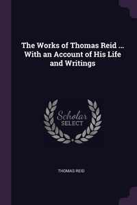 The Works of Thomas Reid ... With an Account of His Life and Writings, Thomas Reid обложка-превью