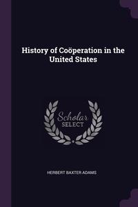 History of Coöperation in the United States, Herbert Baxter Adams обложка-превью
