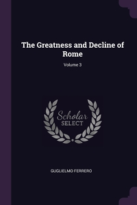 The Greatness and Decline of Rome; Volume 3, Guglielmo Ferrero обложка-превью