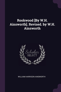 Rookwood [By W.H. Ainsworth]. Revised. by W.H. Ainsworth, William Harrison Ainsworth обложка-превью