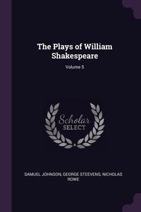 Книга под заказ: «The Plays of William Shakespeare; Volume 5»