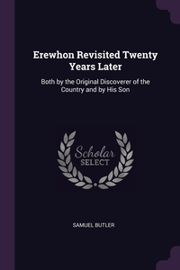 Erewhon Revisited Twenty Years Later: Both by the Original Discoverer of the Country and by His Son, Samuel Butler обложка-превью
