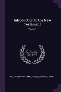 Introduction to the New Testament; Volume 1, Melancthon Williams Jacobus, Theodor Zahn обложка-превью