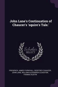 John Lane's Continuation of Chaucer's 'squire's Tale.', Frederick James Furnivall, Geoffrey Chaucer, John Lane обложка-превью