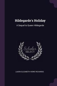 Hildegarde's Holiday: A Sequel to Queen Hildegarde, Laura Elizabeth Howe Richards обложка-превью